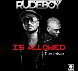 """Rudeboy - """"Is Allowed"""" ft. Reminisce"""